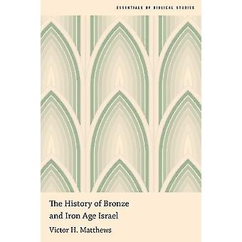 The History of Bronze and Iron Age Israel by The History of Bronze an