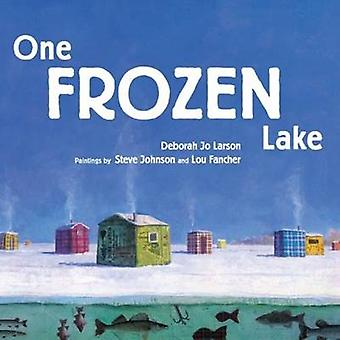 One Frozen Lake by Deborah Jo Larson - Steve Johnson - Lou Fancher -