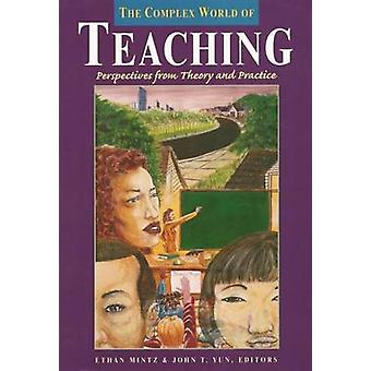 The Complex World of Teaching - Perspectives from Theory and Practice