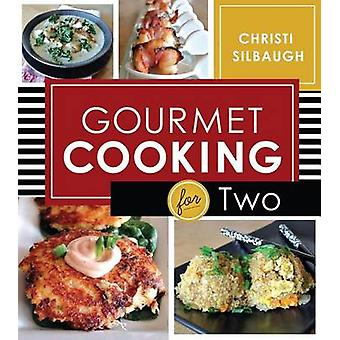 Gourmet Cooking for Two by Christi Silbaugh - 9781462114405 Book