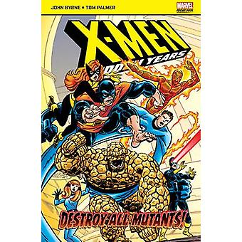 X-Men - The Hidden Years - Destroy All Mutants by Byrne John - Byrne Jo
