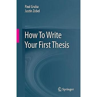 How To Write Your First Thesis by Paul Gruba - 9783319618531 Book