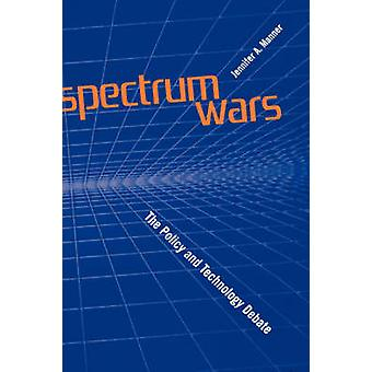 Spectrum Wars The Policy and Technology Debate by Manner & Jennifer A.