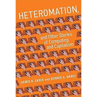 Heteromation - and Other Stories of Computing and Capitalism by Hamid
