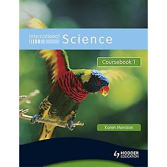 International Science Coursebook 1 by Karen Morrison - 9780340966037