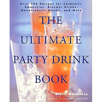 The Ultimate Party Drink Book - Over 750 Recipes for Cocktails - Smoot