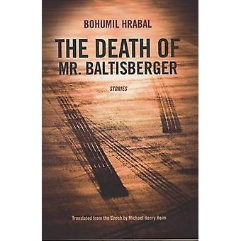 Der Tod des Herrn Baltisberger von Bohumil Hrabal - Michael Henry Heim