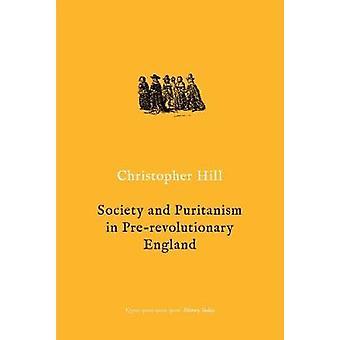 Society and Puritanism in Pre-revolutionary England by Society and Pu