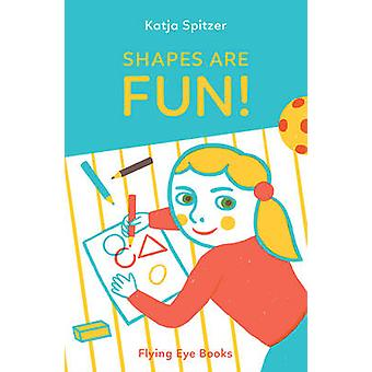 Shapes are Fun by Katja Spitzer - Katja Spitzer - 9781909263925 Book