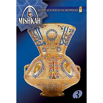 Mishkah - Egyptian Journal of Islamic Archaeology - Vol. 3 by The Supr