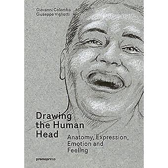 Drawing the Human Head - Anatomy - Expressions - Emotions and Feelings