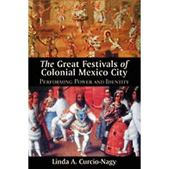 Great Festivals of Colonial Mexico City - Performing Power and Identit