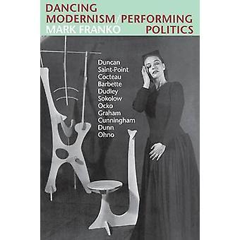 Dancing Modernism/Performing Politics by Mark Franko - 9780253209474