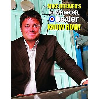 Mike Brewer's The Wheeler Dealer Know How! by Mike Brewer - 978184584