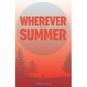 Wherever it is Summer by Tamara Bach - 9781910411568 Book
