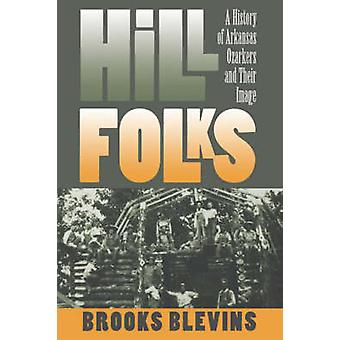 Hill Folks - A History of Arkansas Ozarkers and Their Image (1st New e