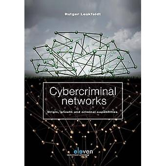Cybercriminal Networks - Origin - Growth and Criminal Capabilities by