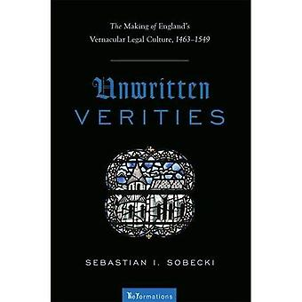 Unwritten Verities: The Making of England's Vernacular Legal Culture, 1463-1549 (ReFormations: Medieval & Early...