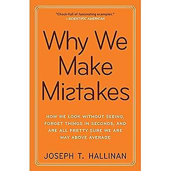 Pourquoi nous faisons des erreurs: Comment nous regarder sans voir, oublier des choses en quelques secondes et sont tous assez bien sûr, nous sommes loin au-dessus de la moyenne