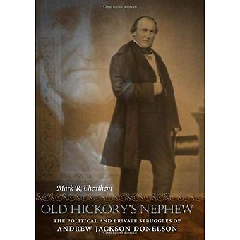 Old Hickory's Nephew: The Political and Private Struggles of Andrew Jackson Donelson (Southern Biography)
