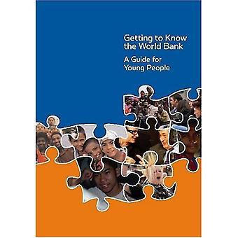 Getting to Know the World Bank: A Guide for Young People: A Young Person's Guide