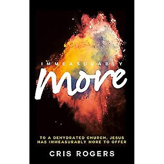 Immeasurably More: To a Dehydrated Church Jesus Has Immeasurably More to Offer.