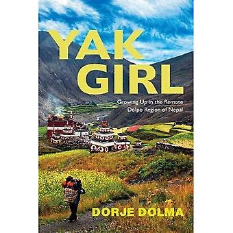 Yak Girl: Growing Up in the Remote Dolpo Region of� Nepal