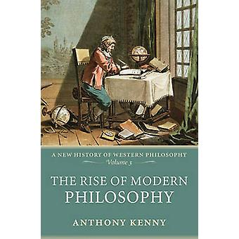 The Rise of Modern Philosophy by Kenny & Anthony