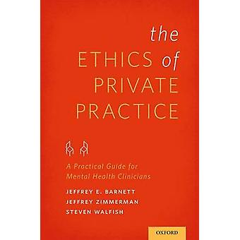 Ethics of Private Practice A Practical Guide for Mental Health Clinicians by Barnett & Jeffrey E