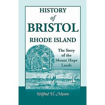 History of Bristol Rhode Island The Story of the Mount Hope Lands by Munro & Wilfred H.