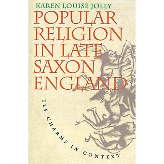 Popular Religion in Late Saxon England Elf Charms in Context by Jolly & Karen Louise