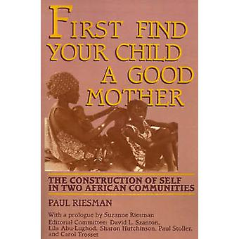 First Find Your Child a Good Mother The Construction of Self in Two African Communities by Riesman & Paul