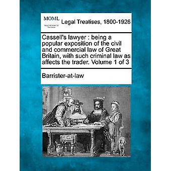 Cassells lawyer  being a popular exposition of the civil and commercial law of Great Britain with such criminal law as affects the trader. Volume 1 of 3 by Barristeratlaw