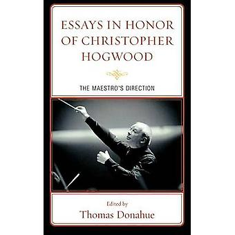 Essays in Honor of Christopher Hogwood The Maestros Direction by Donahue & Thomas