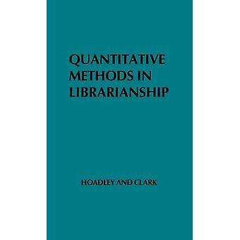 Quantitative Methods in Librarianship Standards Research Management by Hoadley & Irene Braden