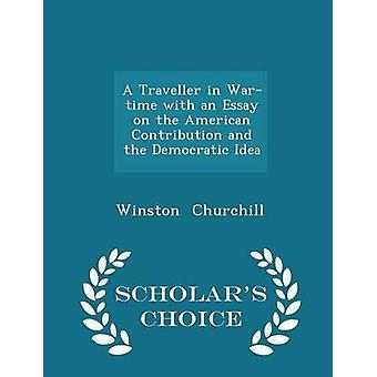 A Traveller in Wartime with an Essay on the American Contribution and the Democratic Idea  Scholars Choice Edition by Churchill & Winston