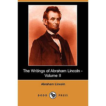 The Writings of Abraham Lincoln Volume 2 by Lincoln & Abraham