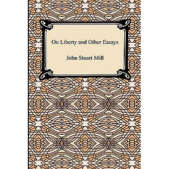 On Liberty and Other Essays by Mill & John Stuart