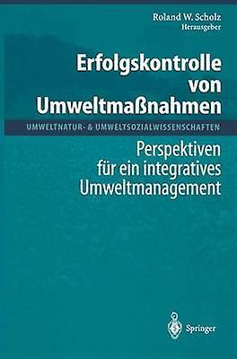 Erfolgskontrolle von Umwelthommeahmen  Perspektiven fr ein integratives Umwelthommeagement by Scholz & Roland W.
