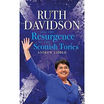 Ruth Davidson - And the Resurgence of the Scottish Tories by Ruth Davi