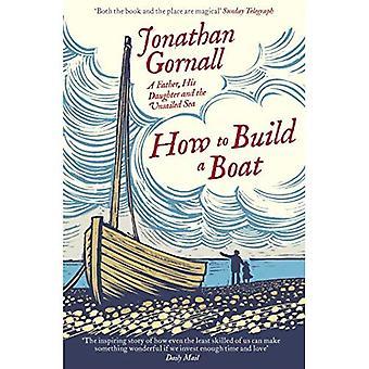Comment construire un bateau: Un père, sa fille et la mer Unsailed