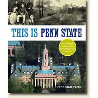 This is Penn State - An Insider's Guide to the University Park Campus
