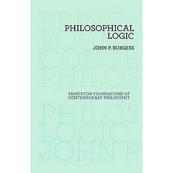 Philosophical Logic by John P. Burgess - 9780691156330 Book