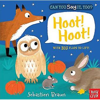 Can You Say It - Too? Hoot! Hoot! by Nosy Crow - Sebastien Braun - Se