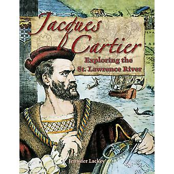 Jacques Cartier - Exploring the St Lawrence River by Jennifer Lackey -