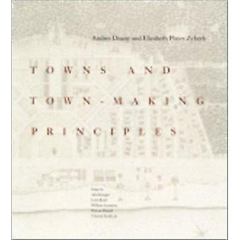Towns and Townmaking Principles - Andres Duany and Elizabeth Plater-Zy