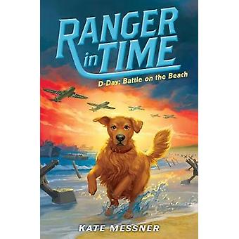 D-Day - Battle on the Beach (Ranger in Time #7) by Kate Messner - 9781