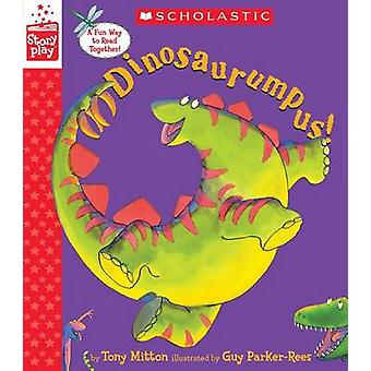 Dinosaurumpus! (a Storyplay Book) by Tony Mitton - Guy Parker-Rees -