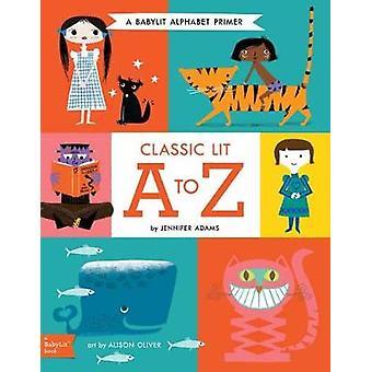 Classic Lit A to Z - A Babylit Alphabet by Jennifer Adams - 9781423648