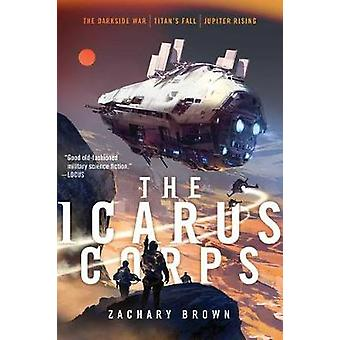 The Icarus Corps - The Darkside War; Titan's Fall; Jupiter Rising by Z